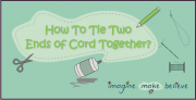 craft, kids, children, imagine make believe, knot in cord, tie cord ends together