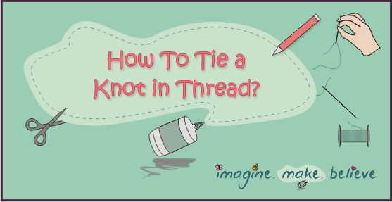sewing, kids, children, imagine make believe, knot in thread, knot in end of thread