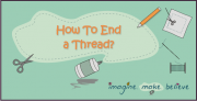 How to End a Thread, sewing, basics, stitching, kids, tutorial