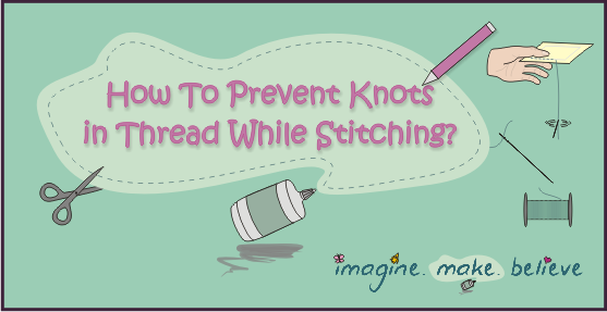 How to Prevent Knots in Thread While Stitching, sewing, kids, tips