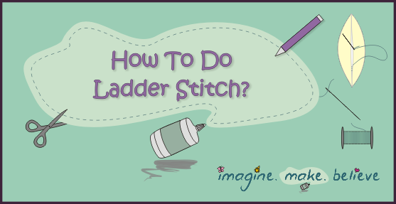 How to Do Ladder Stitch, sewing, basics, stitching, kids, tutorial